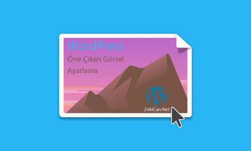 Wordpress Öne Çıkan Görseli Ayarlama