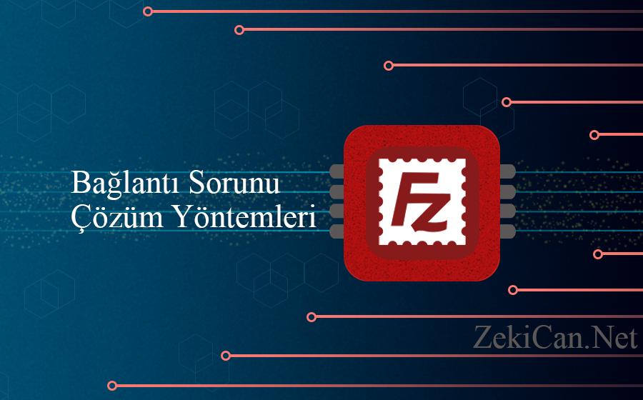 File Zilla Bağlantı Problemi Çözüm Yöntemi